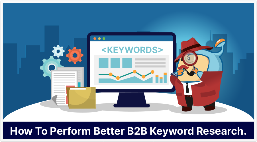 How To Perform Better B2B Keyword Research